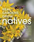 Real Gardens Grow Natives : A Guide for Designing and Sustaining Your Pacific Northwest Garden