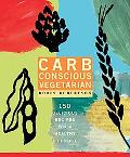 Carb Conscious Vegetarian 150 Delicious Recipes For A Low-carb Lifestyle