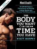 Men's Health the Body You Want in the Time You Have The Ultimate Guide to Getting Leaner And...