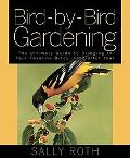 Bird-by-bird Gardening The Ultimate Guide to Bringing in Your Favorite Birds-year After Year