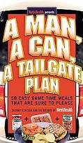 Man, a Can, a Tailgate Plan 50 Easy Game-Time Recipes That Are Sure to Please