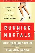Running for Mortals A Commonsense Plan for Changing Your Life Through Running