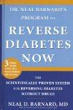 Dr. Neal Barnard's Program to Reverse Diabetes Now The Scientifically Proven System for Reve...