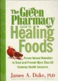 The Green Pharmacy Guide to Healing Foods: Proven Natural Remedies to Treat and Prevent More...