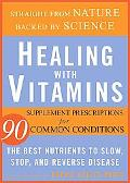 Healing with Vitamins: Straight from Nature, Backed by Science--the Best Nutrients to Slow, ...