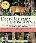 Deer-Resistant Landscaping: Proven Advice and Strategies for Outwitting Deer and 20 Other Pe...