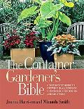 Container Gardener's Bible: A Step-by-Step Guide to Growing in All Kinds of Containers, Cond...
