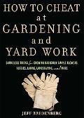 How to Cheat at Gardening and Yard Work: Shameless Tricks for Growing Radically Simple Flowe...