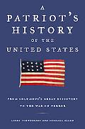 Patriots History Of The United States From Columbus's Great Discovery To The War On Terror
