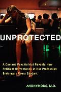 Unprotected A Campus Psychiatrist Reveals How Political Correctness in Her Profession Endang...