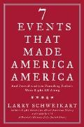 Seven Events That Made America America: And Proved That the Founding Fathers Were Right All ...