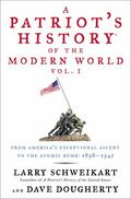 Patriot's History of the Modern World : From America's Ascent to the Atomic Bomb: 1898-1945
