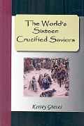 World's Sixteen Crucified Saviors