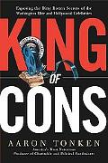 King Of Cons Exposing The Dirty Rotten Scandals Of The Washington Elite And Hollywood Celebr...