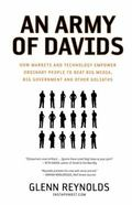 Army of Davids How Markets and Technology Empower Ordinary People to Beat Big Media, Big Government, and Other Goliaths