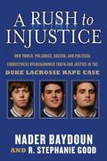 Rush to Injustice How Power, Prejudice, Racism, and a Tidal Wave of Political Correctness Ov...