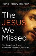 Jesus We Missed : The Surprising Truth about the Humanity of Christ