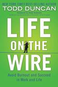 Life on the Wire : Avoid Burnout and Succeed in Work and Life