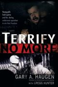 Terrify No More : Young Girls Held Captive and the Daring Undercover Operation to Win Their ...