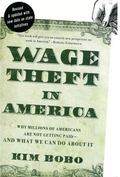 Wage Theft in America: Why Millions of Working Americans Are Not Getting Paid-And What We Ca...