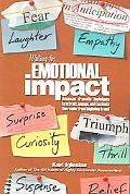 Writing for Emotional Impact Advanced Dramatic Techniques to Attract, Engage, And Fascinate ...