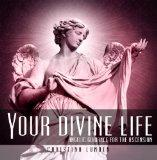 Your Divine Life : Angelic Guidance for the Ascension
