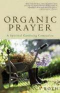 Organic Prayer A Spiritual Gardening Companion