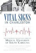 Vital Signs in Charleston: Voices Through the Centuries from the Medical University of South...
