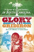 A History of College Football in South Carolina: Glory on the Gridiron (Regional Histories)