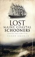 Lost Maine Coastal Schooners: From Glory Days to Ghost Ships (Vintage Images - Lost)