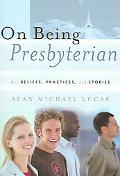 On Being Presbyterian Our Beliefs, Practices, And Stories