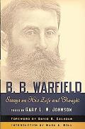 B. B. Warfield: Essays on His Life and Thought