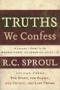 Truths We Confess: A Layman's Guide to the Westiminster Confession of Faith: Volume 3
