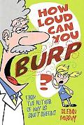 How Loud Can You Burp?: More Extremely Important Questions (and Answers)