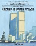 America Is under Attack : September 11, 2011: the Day the Towers Fell