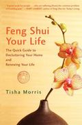 Feng Shui Your Life: The Quick Guide to De-Cluttering Your Home and Renewing Your Life