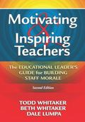 Motivating and Inspiring Teachers: The Educational Leaders' Guide for Building Staff Morale