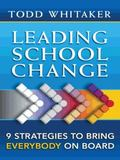 Leading School Change: 9 Strategies to Bring Everybody on Board
