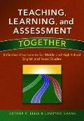Teaching, Learning, and Assessment Together: Reflective Assessments for Middle and High Scho...