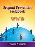 Dropout Prevention Fieldbook : Best Practices from the Field