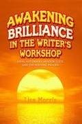 Awakening Brilliance in the Writer's Workshop : Using Notebooks, Mentor Texts, and the Writi...
