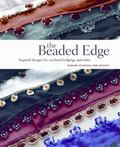 Beaded Edge : Inspired Designs for Crocheted Edgings and Trims