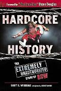Hardcore History The Extremely Unauthorized Story of the ECW