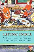 Eating India An Odyssey into the Food and Culture of the Land of Spices