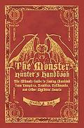 Monster Hunter's Handbook The Ultimate Guide to Saving Mankind from Vampires, Zombies, Hellh...