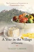 Year in the Village of Eternity : The Lifestyle of Longevity in Campodimele, Italy