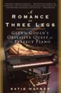 Romance on Three Legs: Glenn Gould's Obsessive Quest for the Perfect Piano