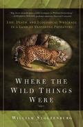 Where the Wild Things Were: Life, Death, and Ecological Wreckage in a Land of Vanishing Pred...