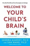 Welcome to Your Child's Brain : How the Mind Grows from Conception to College