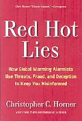 Red Hot Lies: How Global Warming Alarmists Use Threats, Fraud, and Deception to Keep You Mis...